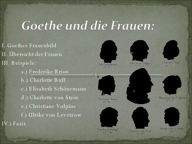 I. Goethes Frauenbild II. Übersicht der Frauen III. Beispiele: a.) Frederike Brion b.) Charlotte Buff c.)   Elisabeth Schö...