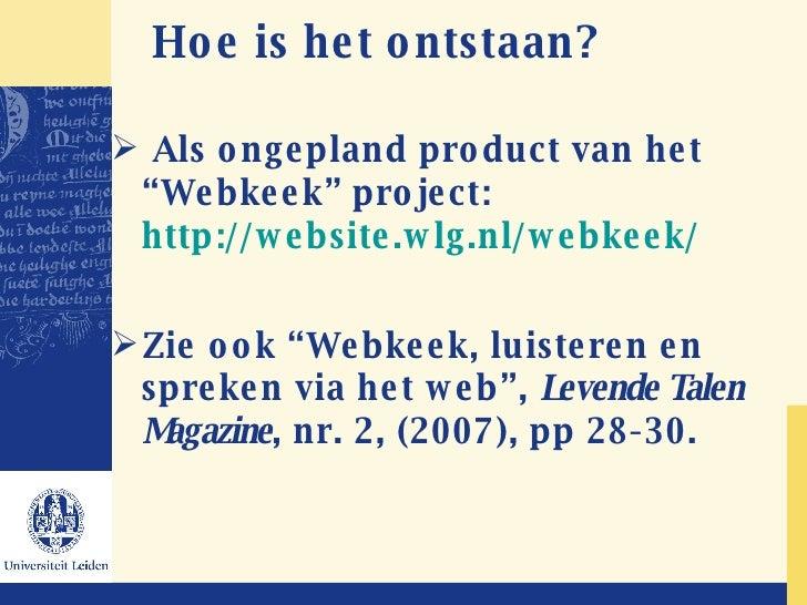 """<ul><ul><li>Hoe is het ontstaan? </li></ul></ul><ul><li>Als ongepland product van het """"Webkeek"""" project:  http://website.w..."""