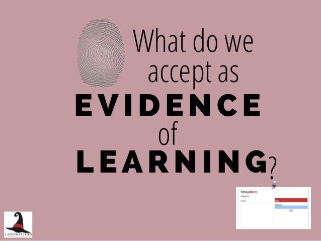 LEARNIN G What do we accept as ? EVIDENCE of
