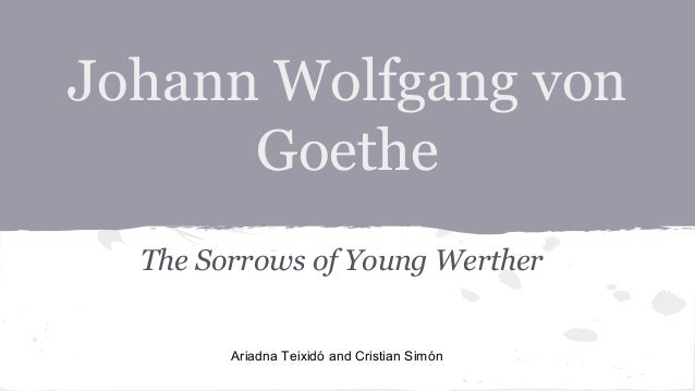 Johann Wolfgang von Goethe The Sorrows of Young Werther Ariadna Teixidó and Cristian Simón