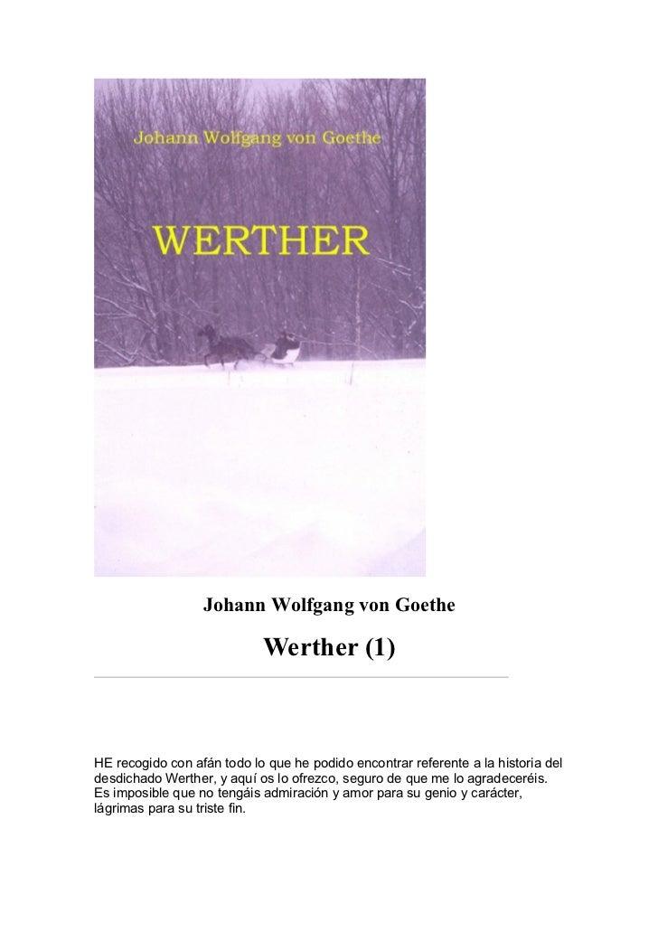 Johann Wolfgang von Goethe                            Werther (1)HE recogido con afán todo lo que he podido encontrar refe...