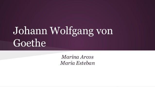 Johann Wolfgang von Goethe Marina Arcos Maria Esteban