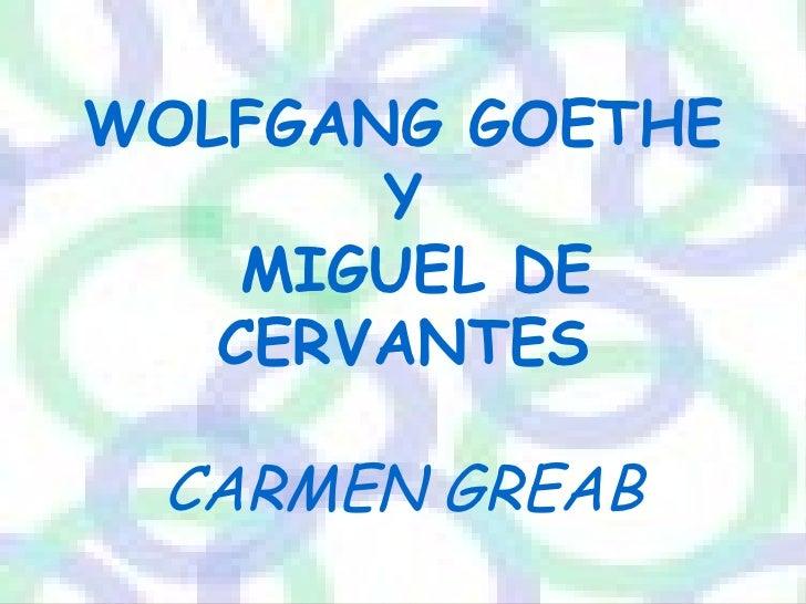 WOLFGANG GOETHE Y MIGUEL DE CERVANTES CARMEN GREAB