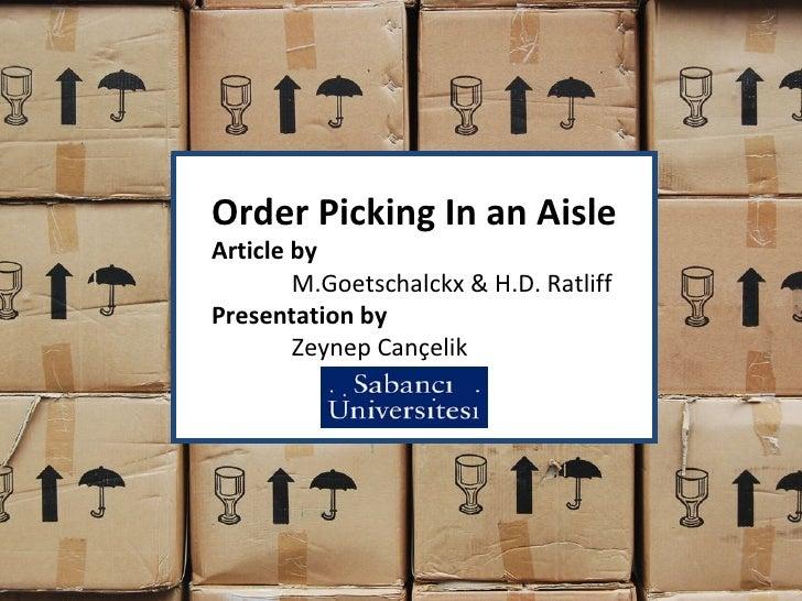 Order Picking In an Aisle Article by  M.Goetschalckx & H.D. Ratliff Presentation by Zeynep Cançelik