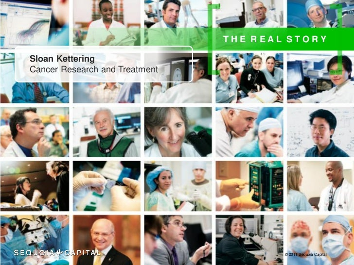 THE REAL STORYSloan KetteringCancer Research and Treatment                                        © 2011 Sequoia Capital
