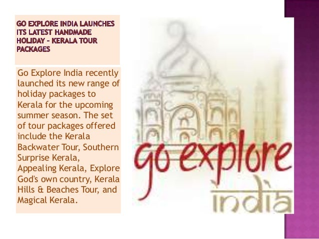 Go Explore India recentlylaunched its new range ofholiday packages toKerala for the upcomingsummer season. The setof tour ...