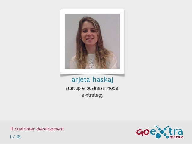 arjeta haskaj startup e business model e-xtrategy Il customer development 1 / 18