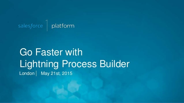 Go Faster with Lightning Process Builder London May 21st, 2015