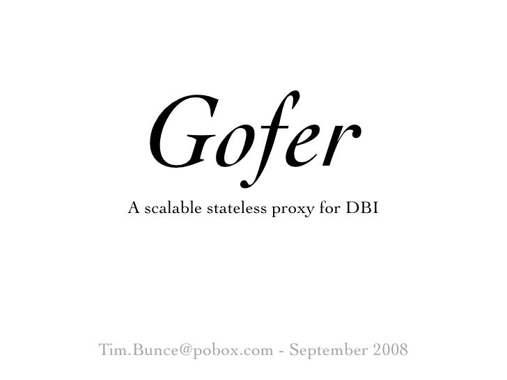 Gofer    A scalable stateless proxy for DBI     Tim.Bunce@pobox.com - September 2008