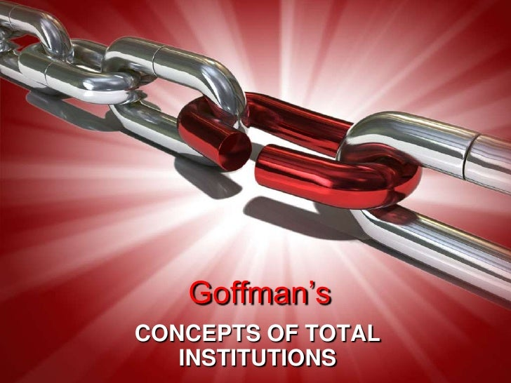 Goffman's<br />CONCEPTS OF TOTAL INSTITUTIONS<br />