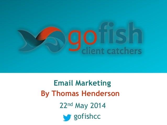 Email Marketing By Thomas Henderson 22nd May 2014 gofishcc