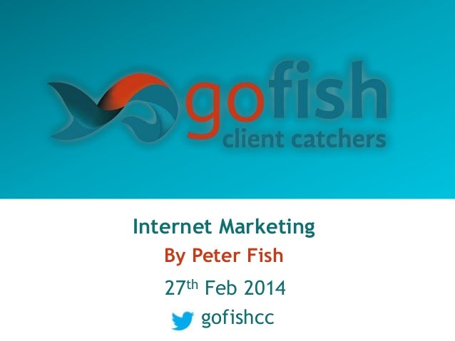 Internet Marketing By Peter Fish  27th Feb 2014 gofishcc