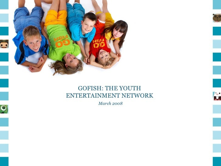 GOFISH: THE YOUTH ENTERTAINMENT NETWORK March 2008