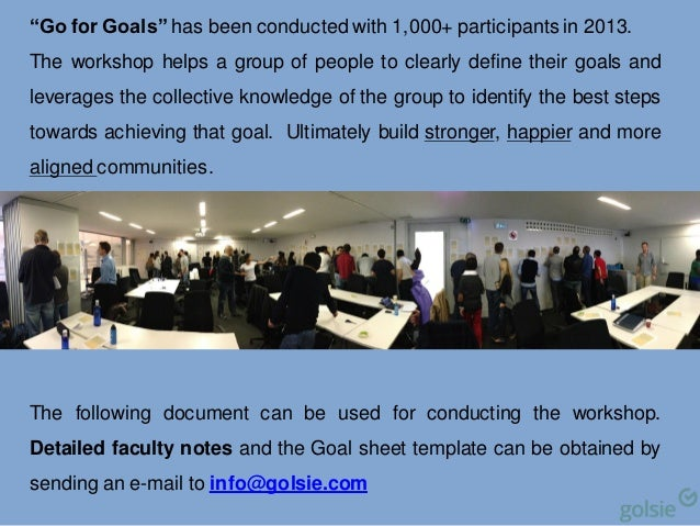 """Go for Goals"" has been conducted with 1,000+ participants in 2013. The workshop helps a group of people to clearly define..."