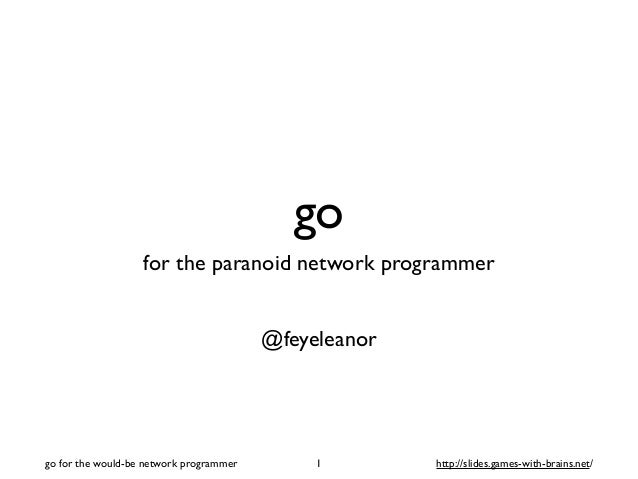 go for the paranoid network programmer @feyeleanor 1go for the would-be network programmer http://slides.games-with-brains...