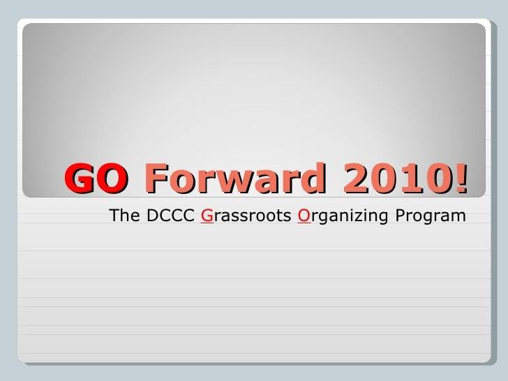 GO  Forward 2010! The DCCC  G rassroots  O rganizing Program