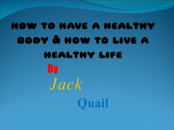 how to have a healthy body Your mental health is very important you will not have a healthy body if you don't also take care of your mind people depend on you it's important for you to take.