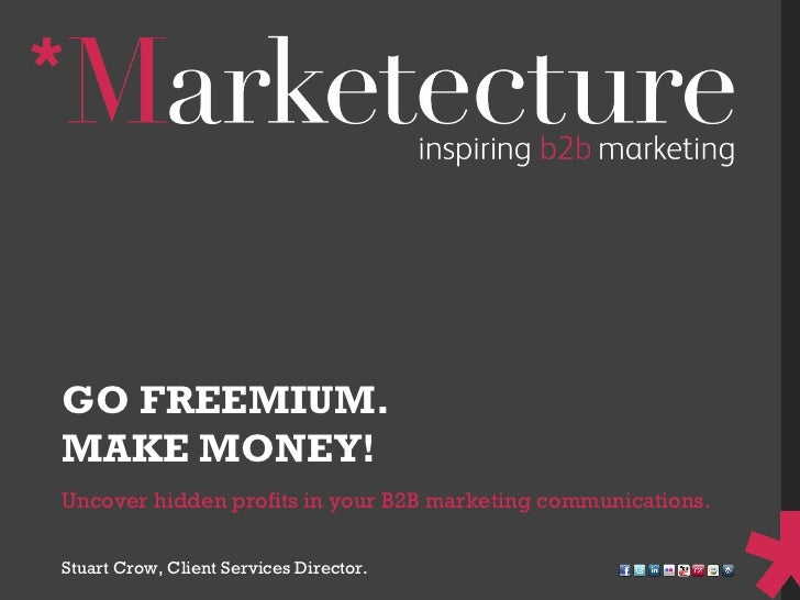 Uncover hidden profits in your B2B marketing communications.  GO FREEMIUM. MAKE MONEY! Stuart Crow, Client Services Direct...