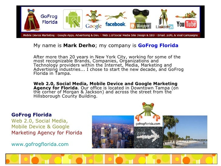My name is  Mark Derho ; my company is  GoFrog Florida After more than 20 years in New York City, working for some of the ...