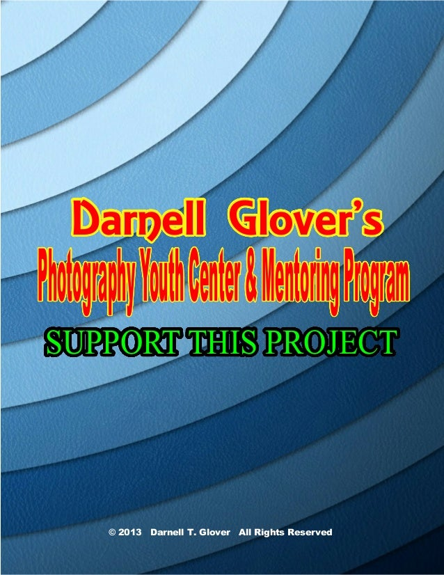 Darnell Glover'sPhotography Youth Center & Mentoring ProgramSUPPORT THIS PROJECT        © 2013 Darnell T. Glover All Right...