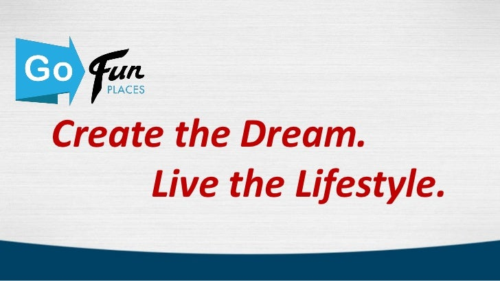 Create the Dream.     Live the Lifestyle.