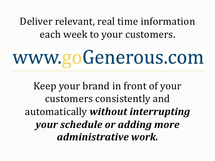 Deliver relevant, real time information each week to your customers. Keep your brand in front of your customers consistent...