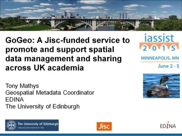 GoGeo:  A Jisc-funded service to promote and support spatial data management and sharing across UK academia  Tony Mathys G...