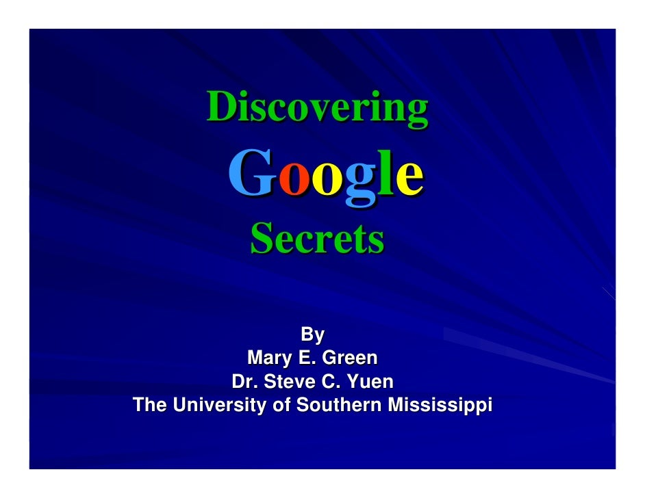 Discovering          Google             Secrets                    By             Mary E. Green           Dr. Steve C. Yue...