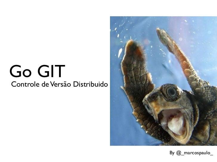 Go GITControle de Versão Distribuido                                 By @_marcospaulo_