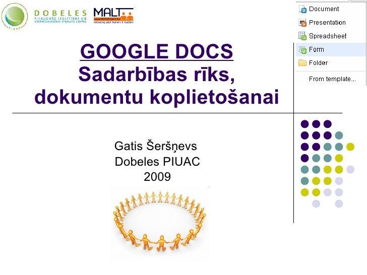 GOOGLE DOCS Sadarbības rīks, dokumentu koplietošanai Gatis Šeršņevs  Dobeles PIUAC 2009