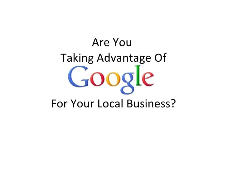 Are You  Taking Advantage Of For Your Local Business?