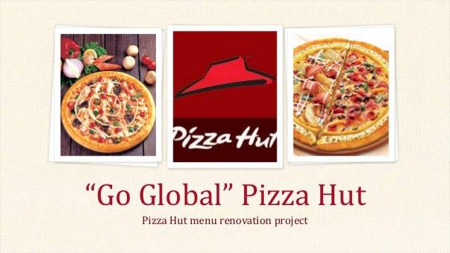 "Pizza Hut menu renovation project ""Go Global"" Pizza Hut"