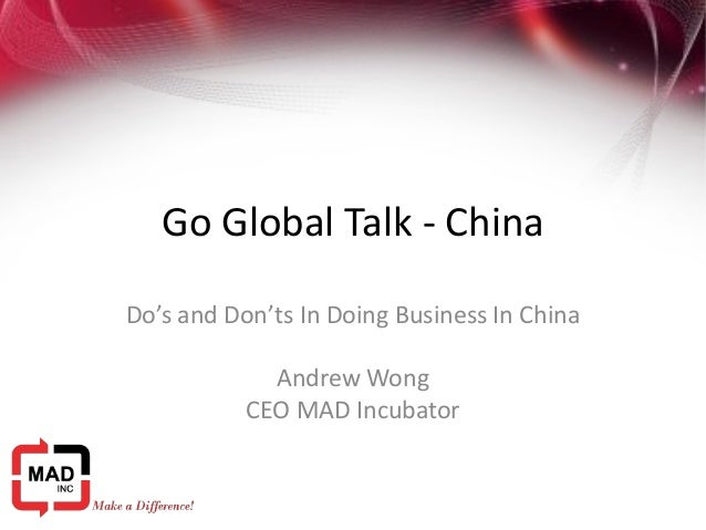 Go Global Talk - China Do's and Don'ts In Doing Business In China Andrew Wong CEO MAD Incubator