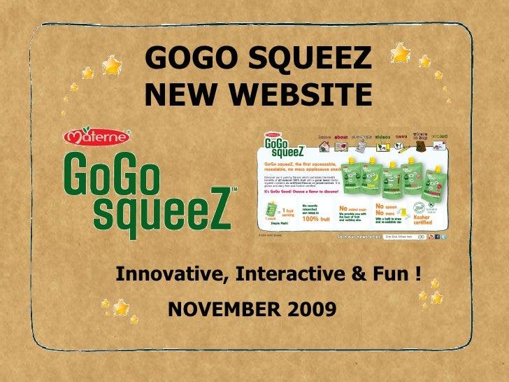 GOGO SQUEEZ NEW WEBSITE NOVEMBER 2009 Innovative, Interactive & Fun !