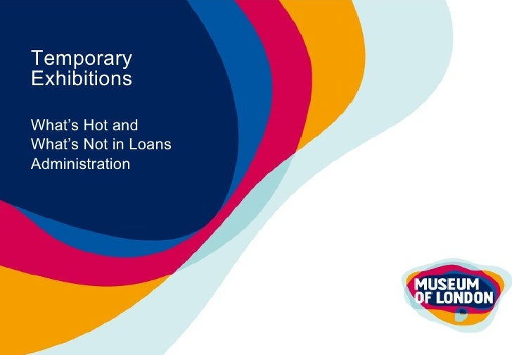Temporary Exhibitions What's Hot and  What's Not in Loans  Administration