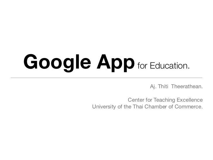 Google App for Education.                                  Aj. Thiti Theerathean.                          Center for Teac...