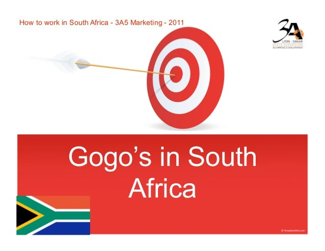 How to work in South Africa - 3A5 Marketing - 2011              Gogo's in South                  Africa