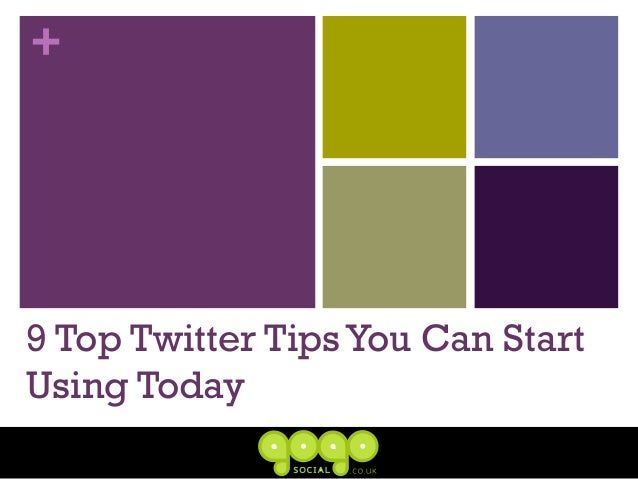 +9 Top Twitter TipsYou Can StartUsing Today