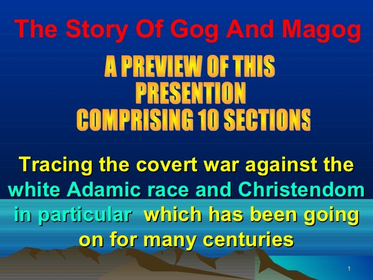 The Story Of Gog And Magog Tracing the covert war against thewhite Adamic race and Christendomin particular which has been...