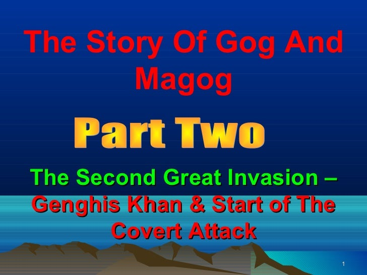 The Story Of Gog And       MagogThe Second Great Invasion –Genghis Khan & Start of The       Covert Attack                ...
