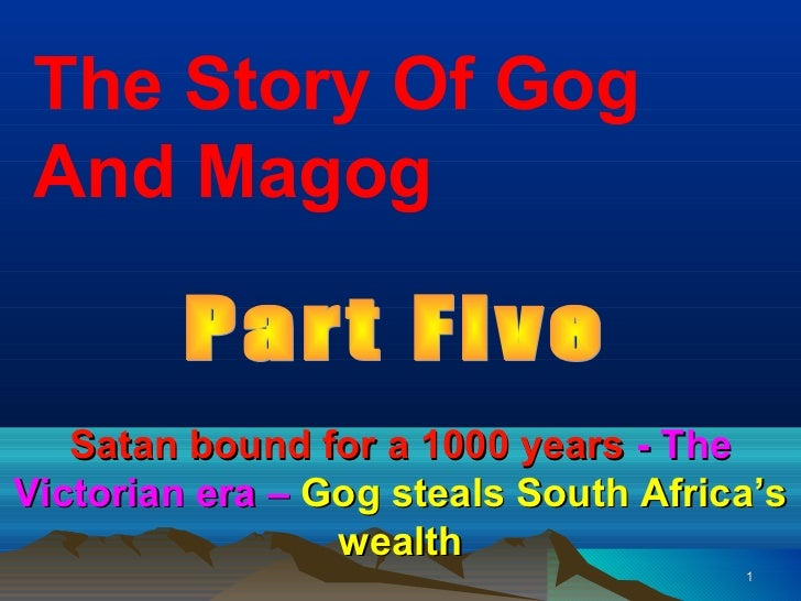 The Story Of Gog And Magog   Satan bound for a 1000 years - TheVictorian era – Gog steals South Africa's                 w...