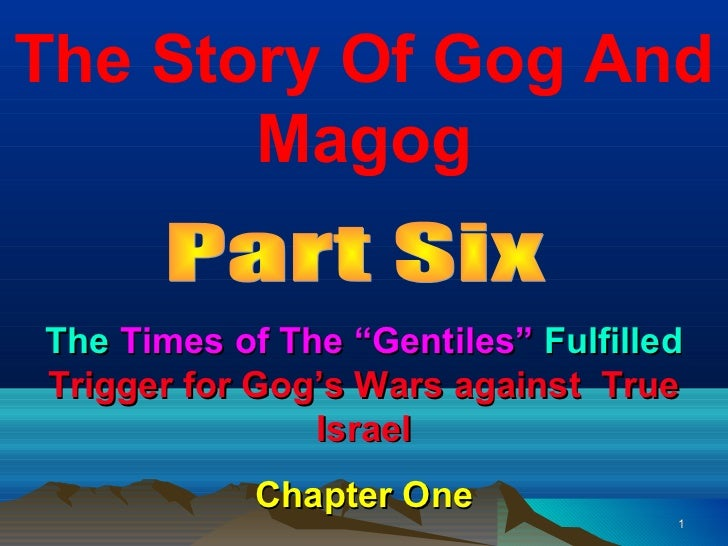 """The Story Of Gog And       MagogThe Times of The """"Gentiles"""" FulfilledTrigger for Gog's Wars against True               Isr..."""