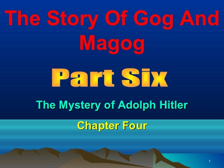 The Story Of Gog And       Magog  The Mystery of Adolph Hitler         Chapter Four                                 1