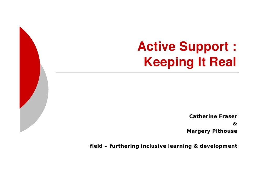 Active Support :                  Keeping It Real                                      Catherine Fraser                   ...