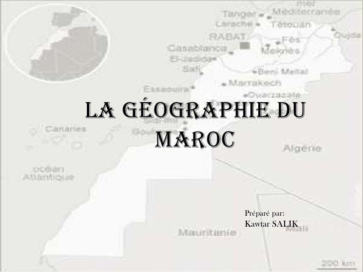 La Géographie du Maroc<br />Préparé par: <br />Kawtar SALIK<br />
