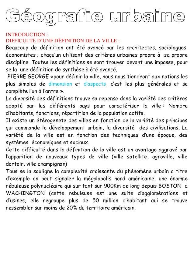 INTRODUCTION :DIFFICULTÉ D'UNE DÉFINITION DE LA VILLE :Beaucoup de définition ont été avancé par les architectes, sociolog...