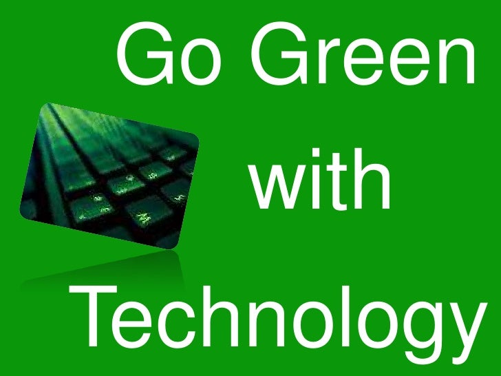 Go Green<br />with<br />Technology<br />