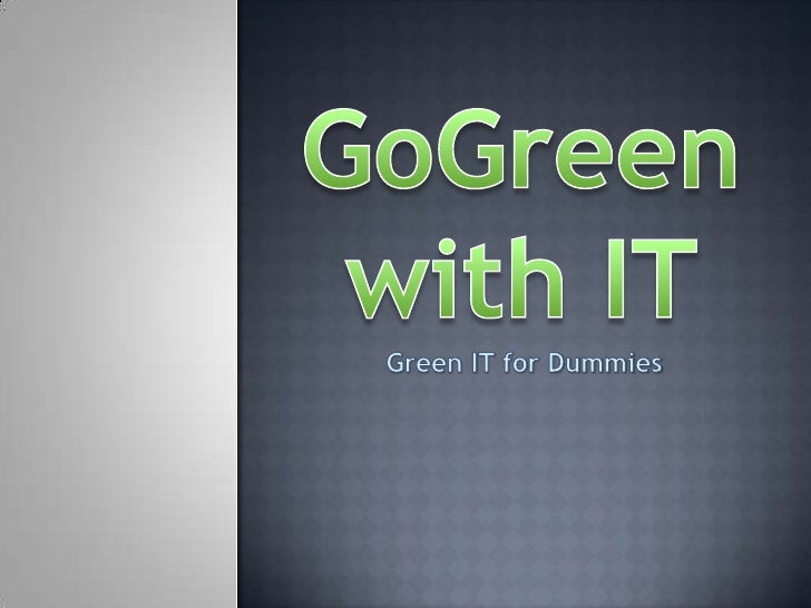 GoGreen with IT<br />Green IT for Dummies<br />