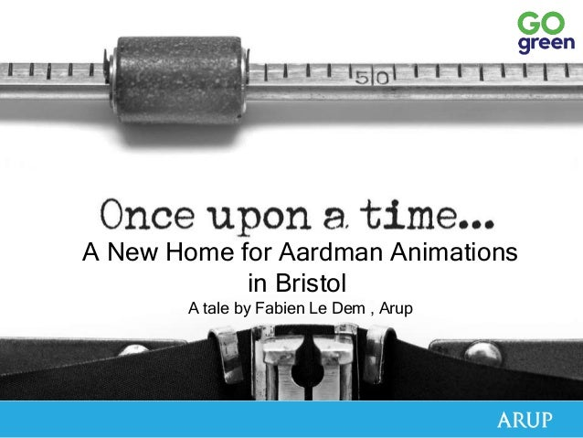 A New Home for Aardman Animations in Bristol A tale by Fabien Le Dem , Arup