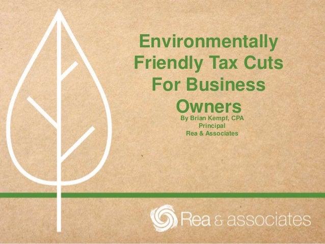 Environmentally Friendly Tax Cuts For Business OwnersBy Brian Kempf, CPA Principal Rea & Associates